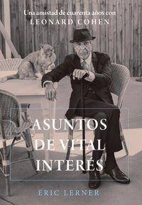 Asuntos De Vital Interes - Una Amistad De Cuarenta Años Con Leonard Cohen - Eric Lerner