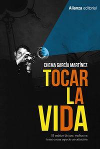 Tocar La Vida - El Musico De Jazz: Vueltas En Torno A Una Especie En Extincion - Chema Garcia Martinez