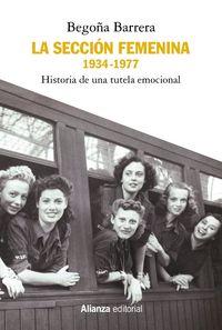 Seccion Femenina, La (1934-1977) - Historia De Una Tutela Emocional - Begoña Barrera