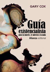 GUIA EXISTENCIALISTA PARA LA MUERTE, EL UNIVERSO Y LA NADA