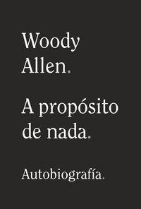 WOODY ALLEN - A PROPOSITO DE NADA (AUTOBIOGRAFIA)