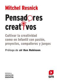 PENSADORES CREATIVOS - CULTIVAR LA CREATIVIDAD COMO EN INFANTIL CON PASION, PROYECTOS, COMPAÑEROS Y JUEGOS