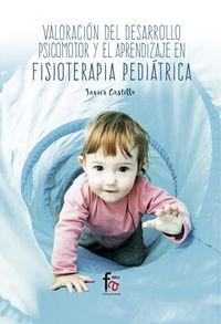 Valoracion Del Desarrollo Psicomotor Y El Aprendizaje En Fisioterapia Pediatrica - Francisco Javier Castillo Montes