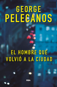 El hombre que volvio a la ciudad - George Pelecanos
