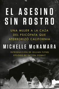 Asesino Sin Rostro, El - Una Mujer A La Caza Del Psicopata Que Aterrorizo California - Michelle Mcnamara