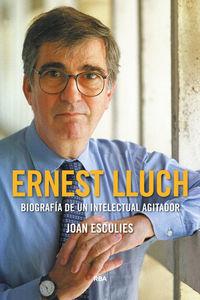 Ernest Lluch (premio Gaziel 2018) - Biografia De Un Intelectual Agitador - Joan Esculies
