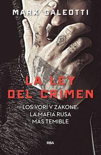 Ley Del Crimen, La - Los Vori V Zakone: La Mafia Rusa Mas Temible - Mark Galeotti
