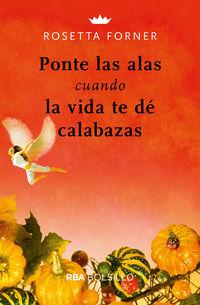 Ponte Las Alas Cuando La Vida Te De Calabazas - Rosetta Forner