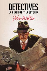 Detectives - La Realidad Y La Leyenda - John Walton