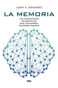 MEMORIA, LA - LAS CONEXIONES NEURONALES QUE ENCIERRAN NUESTRO PASADO