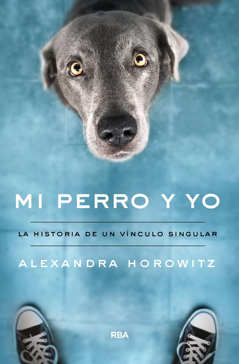 Mi Perro Y Yo - La Historia De Un Vinculo Singular - Alexandra Horowitz