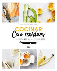Cocinar Cero Residuos - 100 Recetas Que Lo Aprovechan Todo - Giovanna Torrico / Amelia Wasiliev