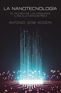 Nanotecnologia, La - El Mundo De Las Maquinas A Escala Nanometrica - Antonio Jose Acosta Jimenez