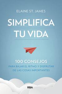 SIMPLIFICA TU VIDA - 100 CONSEJOS PARA BAJAR EL RITMO Y DISFRUTAR DE LAS COSAS IMPORTANTES