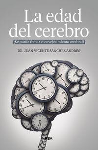 Edad Del Cerebro, La - ¿se Puede Frenar El Envejecimiento Cerebral? - Juan Vicente Sanchez Andres