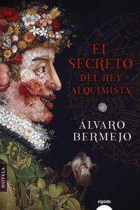 El secreto del rey alquimista - Alvaro Bermejo