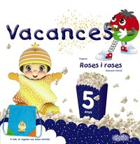 5 ANYS - ROSES I ROSES - VACANCES (C. VAL)