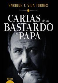 Cartas De Un Bastardo Al Papa - Enrique J. Vila Torres