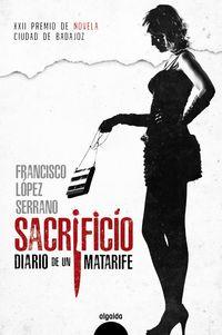 Sacrificio Diario De Un Matarife (xxii Premio De Novela Ciudad De Badajoz) - Francisco Lopez Serrano