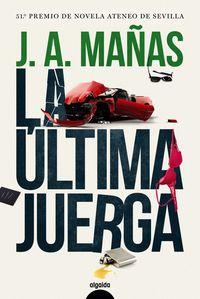 Ultima Juerga, La (li Premio Ateneo De Sevilla) - Jose Angel Mañas