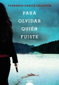 Para Olvidar Quien Fuiste (premio Novela Ateneo De Sevilla 2019) - Fernando Garcia Calderon