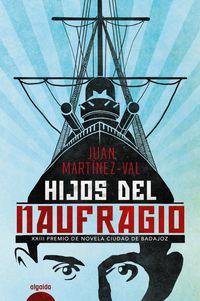 hijos del naufragio (premio de novela ciudad de badajoz 2019) - Juan Martinez-Val
