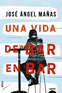 Una vida de bar en bar - Jose Angel Mañas