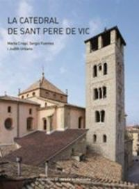 La catedral de sant pere de vic - Marta Crispi / Sergio Fuentes / Judith Urbano