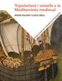 Tripulacions I Vaixells A La Mediterrania Medieval - Roser Salicru I Lluch