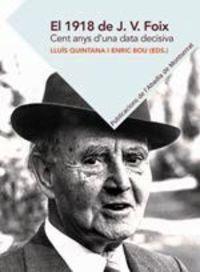 1918 De J. V. Foix, El - Cent Anys D'una Data Decisiva - Lluis Quintana (ed. ) / Enric Bou (ed. )