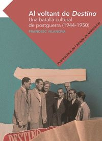 AL VOLTANT DE DESTINO - UNA BATALLA CULTURAL DE POSTGUERRA (1944-1950)