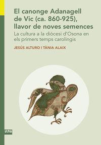 CANONGE ADANAGELL DE VIC, EL (CA.860-925) , LLAVOR DE NOVES SEMENCES - LA CULTURA A LA DIOCESI D'OSONA EN ELS PRIMERS TEMPS CAROLINGIS