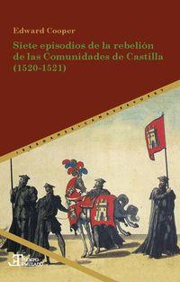 SIETE EPISODIOS DE LA REBELION DE LAS COMUNIDADES DE CASTILLA (1520-1521)