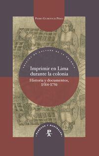 IMPRIMIR EN LIMA DURANTE LA COLONIA - HISTORIA Y DOCUMENTOS, 1584-1750
