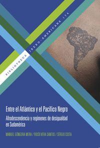 ENTRE EL ATLANTICO Y EL PACIFICO NEGRO - AFRODESCENDENCIA Y REGIMENES DE DESIGUALDAD EN SUDAMERICA