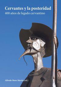CERVANTES Y LA POSTERIDAD - 400 AÑOS DE LEGADO CERVANTINO