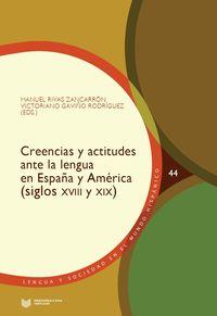 CREENCIAS Y ACTITUDES ANTE LA LENGUA EN ESPAÑA Y AMERICA (SIGLOS XVIII Y XIX)