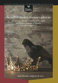 SENSIBILIDADES CONSERVADORAS - EL DEBATE CULTURAL SOBRE LA CIVILIZACION EN AMERICA LATINA Y ESPAÑA DURANTE EL SIGLO XIX