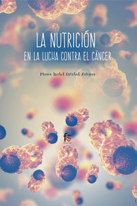 La nutricion en la lucha contra el cancer - Mª Isabel Ostabal Artigas