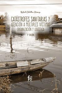 (5 Ed) Catastrofes Sanitarias Y Atencion A Multiples Victimas, Organizacion Y Logistica - Rafael Ceballos Atienza