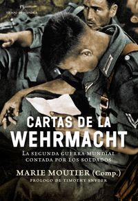 Cartas De La Wehrmacht - La Segunda Guerra Mundial Contada Por Los Soldados - Marie Moutier