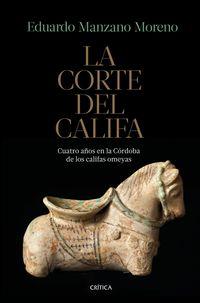 CORTE DEL CALIFA, LA - CUATRO AÑOS EN LA CORDOBA DE LOS CALIFAS OMEYAS
