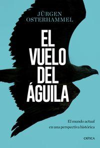 Vuelo Del Aguila, El - El Mundo Actual En Una Perspectiva Historica - Jurgen Osterhammel