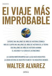VIAJE MAS IMPROBABLE, EL - CATORCE MIL MILLONES DE AÑOS DE HISTORIA COSMICA, MAS DE CUATRO MIL MILLONES DE AÑOS DE HISTORIA DE LA TIERRA