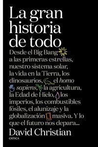 GRAN HISTORIA DE TODO, LA - DESDE EL BIG BANG A LAS PRIMERAS ESTRELLAS, NUESTRO SISTEMA SOLAR, LA VIDA EN LA TIERRA, LOS DINOSAURIOS, EL HOMO SAPIENS, LA AGRICULTURA, LA EDAD DE HIELO, LOS IMPERIOS, LOS COMBUSTIBLES FOSILES, EL