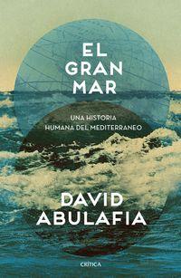 Gran Mar, El - Una Historia Humana Del Mediterraneo - David Abulafia
