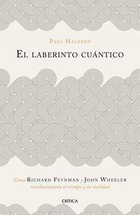LABERINTO CUANTICO, EL - COMO RICHARD FEYNMAN Y JOHN WHEELER REVOLUCIONARON EL TIEMPO Y LA REALIDAD