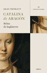 CATALINA DE ARAGON - REINA DE INGLATERRA