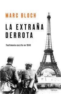 Extraña Derrota, La - Testimonio Escrito En 1940 - Marc Bloch