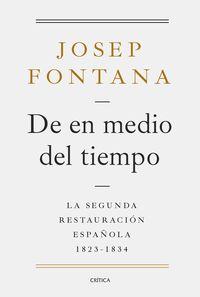 De En Medio Del Tiempo - La Segunda Restauracion Española, 1823-1834 - Josep Fontana